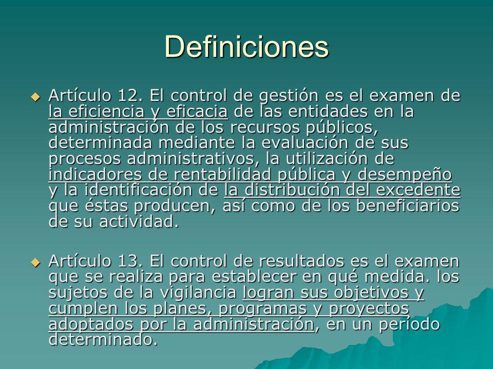 Definiciones Artículo 12. El control de gestión es el examen de la eficiencia y eficacia de las entidades en la administración de los recursos público