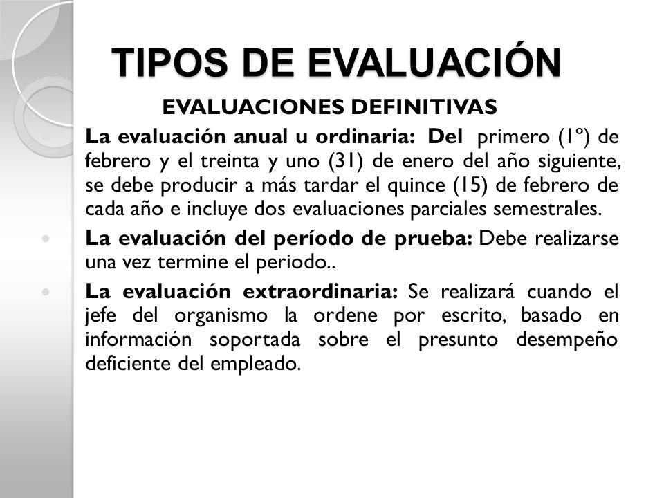TIPOS DE EVALUACIÓN EVALUACIONES DEFINITIVAS La evaluación anual u ordinaria: Del primero (1º) de febrero y el treinta y uno (31) de enero del año sig