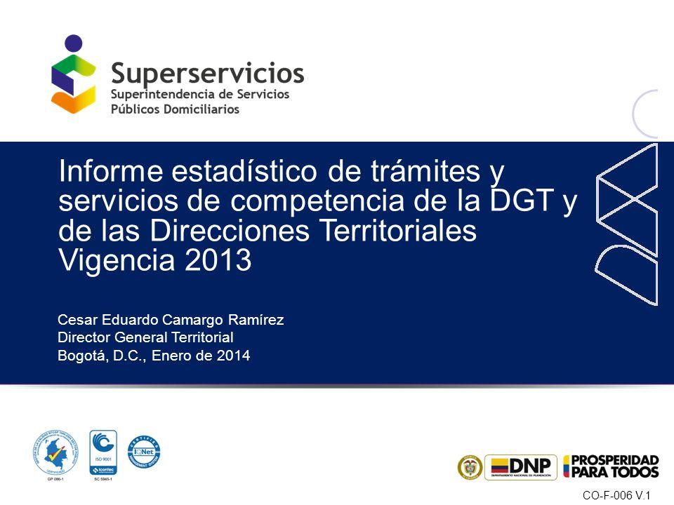 CO-F-006 V.1 Cesar Eduardo Camargo Ramírez Director General Territorial Bogotá, D.C., Enero de 2014 Informe estadístico de trámites y servicios de com