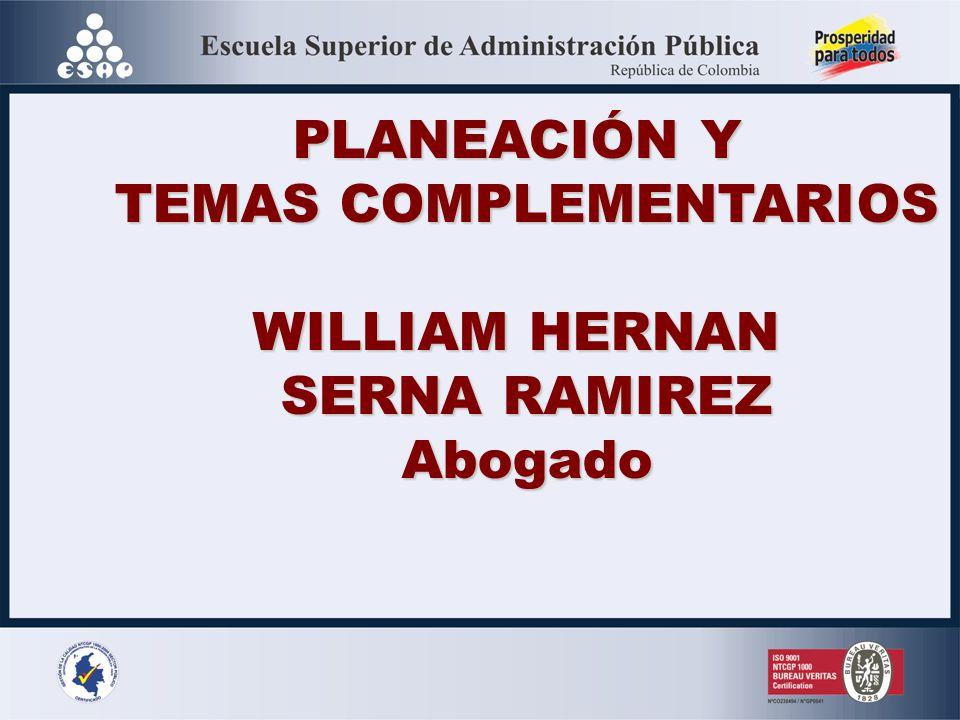 PLANEACIÓN Y TEMAS COMPLEMENTARIOS WILLIAM HERNAN SERNA RAMIREZ Abogado