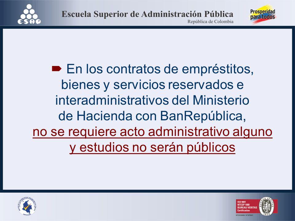Previamente a la celebración del contrato, la entidad debe expedir por regla general, un acto administrativo en este sentido cuando vaya a utilizar la