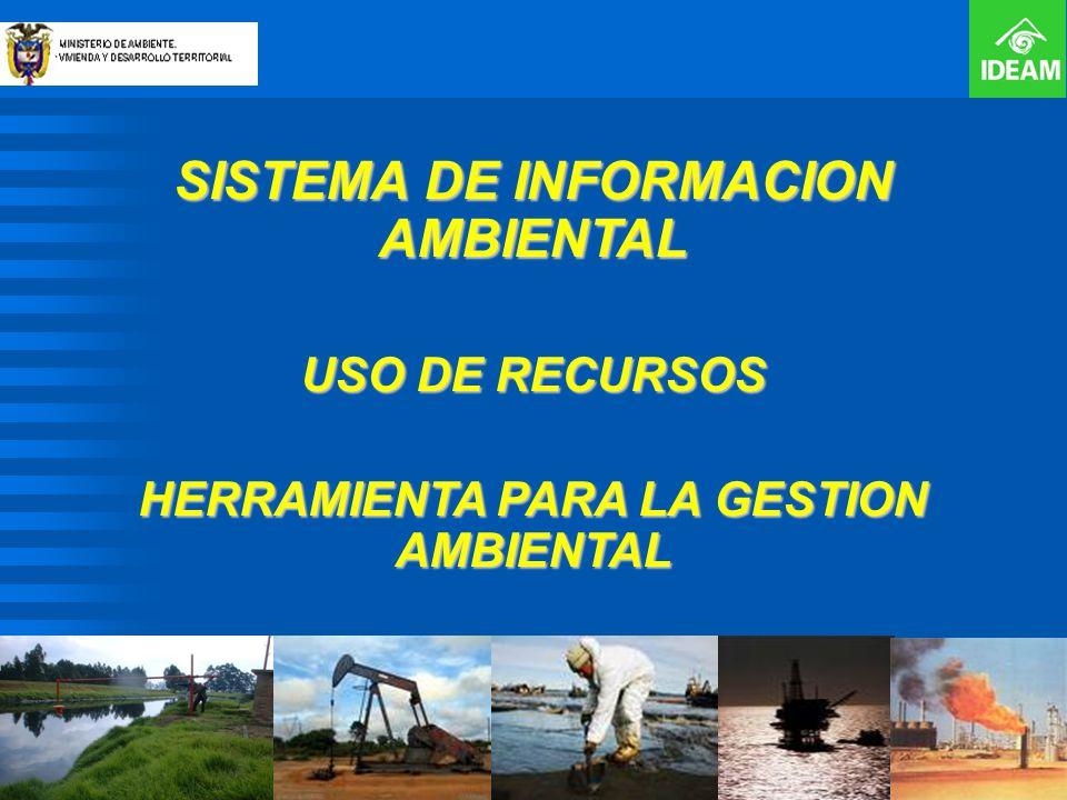 SISTEMA DE INFORMACION AMBIENTAL USO DE RECURSOS HERRAMIENTA PARA LA GESTION AMBIENTAL
