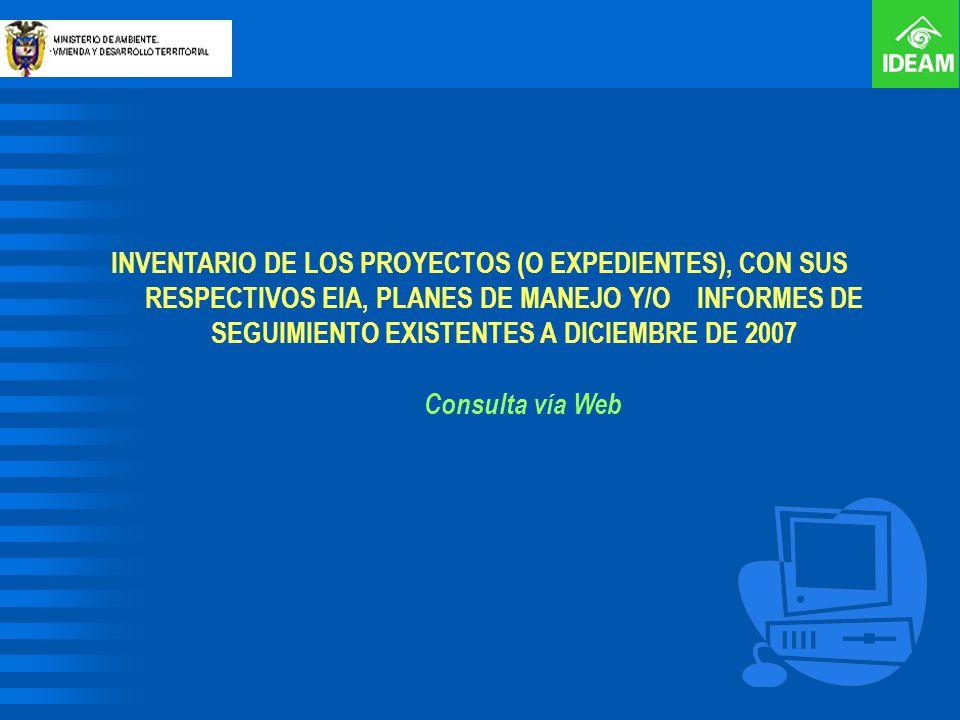 INVENTARIO DE LOS PROYECTOS (O EXPEDIENTES), CON SUS RESPECTIVOS EIA, PLANES DE MANEJO Y/O INFORMES DE SEGUIMIENTO EXISTENTES A DICIEMBRE DE 2007 Cons