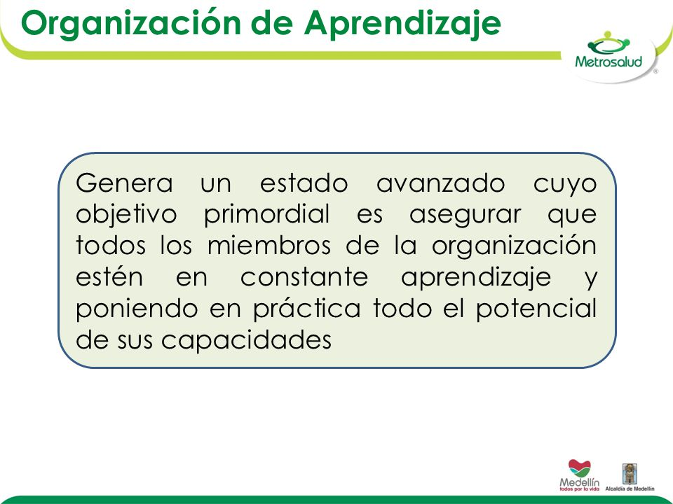 Genera un estado avanzado cuyo objetivo primordial es asegurar que todos los miembros de la organización estén en constante aprendizaje y poniendo en práctica todo el potencial de sus capacidades