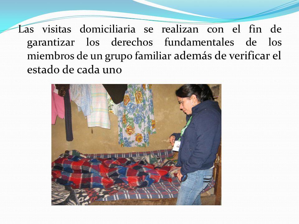 Las visitas domiciliaria se realizan con el fin de garantizar los derechos fundamentales de los miembros de un grupo familiar además de verificar el estado de cada uno