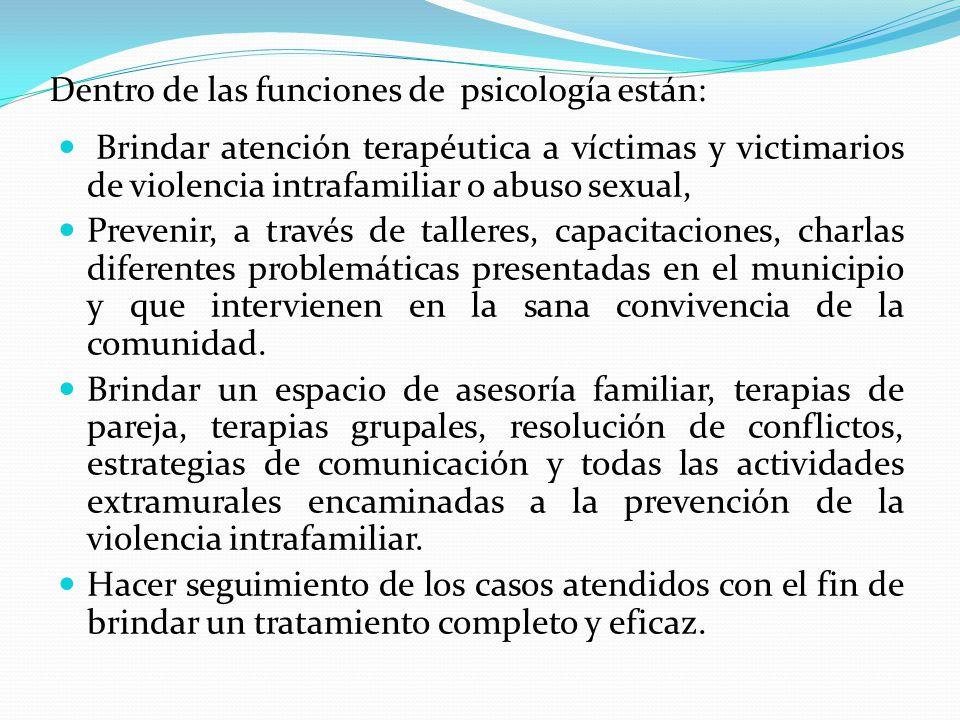 Dentro de las funciones de psicología están: Brindar atención terapéutica a víctimas y victimarios de violencia intrafamiliar o abuso sexual, Prevenir