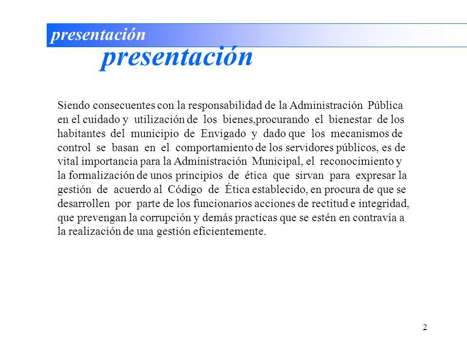 2 presentación Siendo consecuentes con la responsabilidad de la Administración Pública en el cuidado y utilización de los bienes,procurando el bienest
