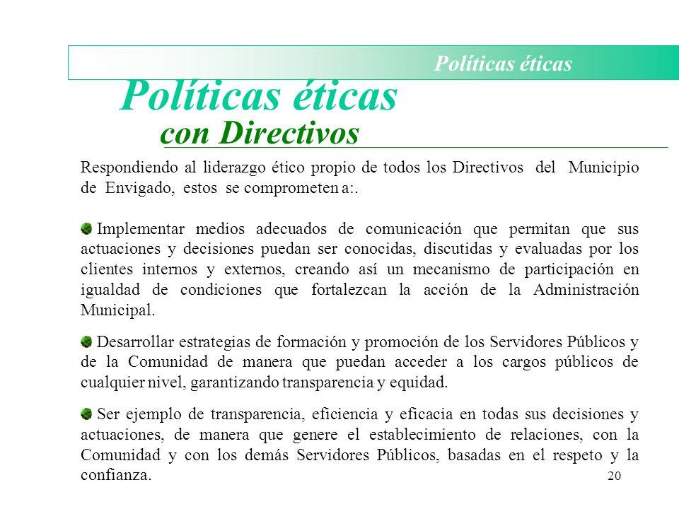 20 Políticas éticas con Directivos Respondiendo al liderazgo ético propio de todos los Directivos del Municipio de Envigado, estos se comprometen a:.