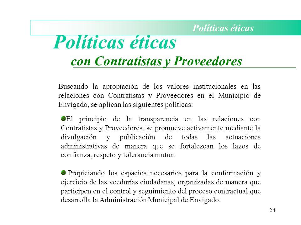 24 Políticas éticas con Contratistas y Proveedores Buscando la apropiación de los valores institucionales en las relaciones con Contratistas y Proveed
