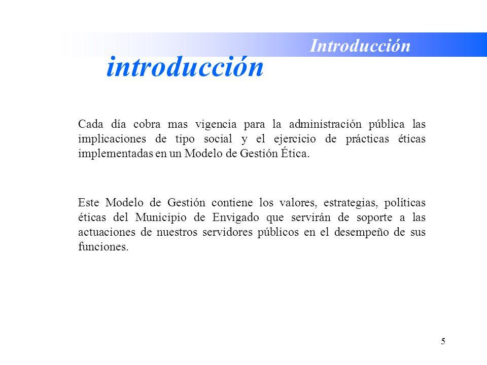 5 Introducción introducción Cada día cobra mas vigencia para la administración pública las implicaciones de tipo social y el ejercicio de prácticas ét