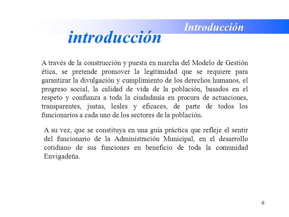 6 Introducción introducción A su vez, que se constituya en una guía práctica que refleje el sentir del funcionario de la Administración Municipal, en