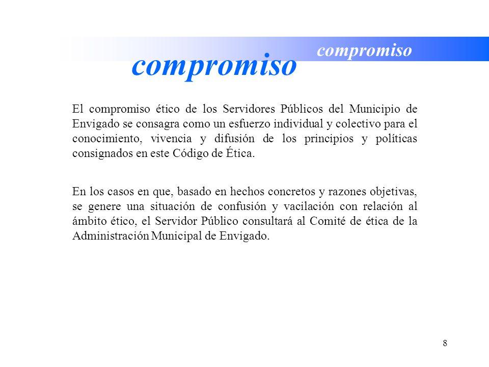 8 compromiso El compromiso ético de los Servidores Públicos del Municipio de Envigado se consagra como un esfuerzo individual y colectivo para el cono