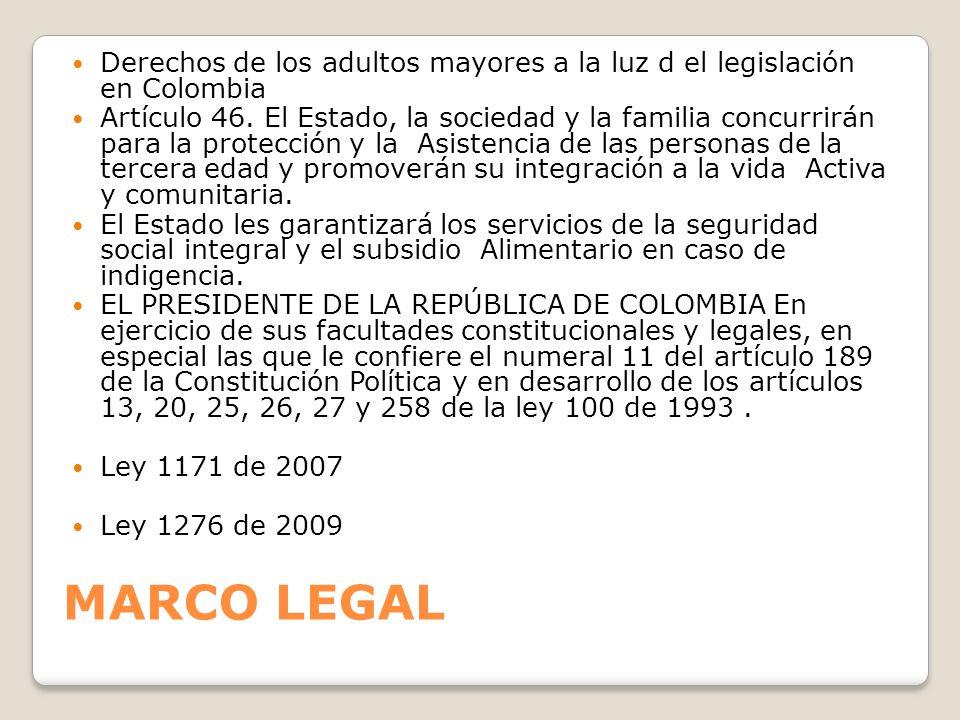 MARCO LEGAL Derechos de los adultos mayores a la luz d el legislación en Colombia Artículo 46. El Estado, la sociedad y la familia concurrirán para la