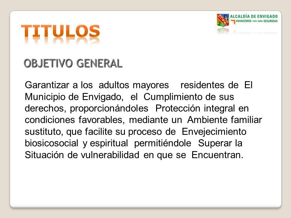 OBJETIVO GENERAL Garantizar a los adultos mayores residentes de El Municipio de Envigado, el Cumplimiento de sus derechos, proporcionándoles Protecció