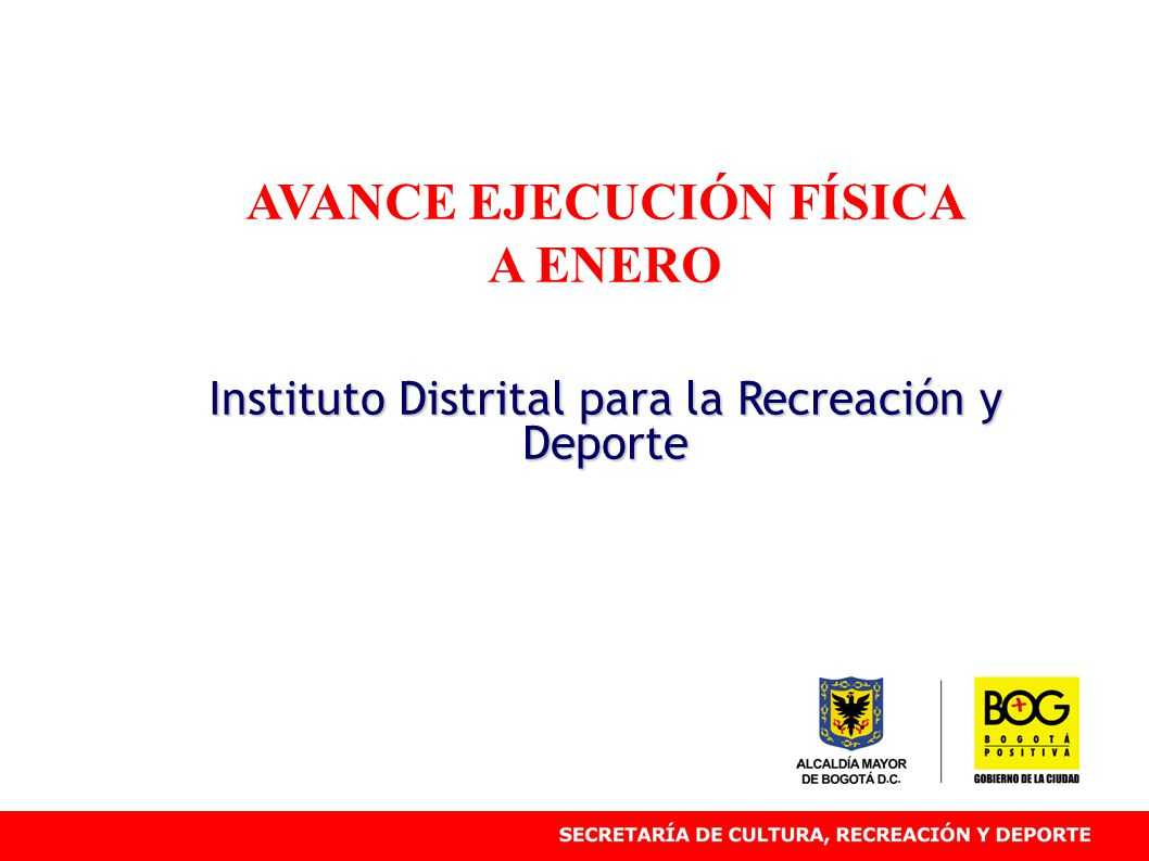 AVANCE EJECUCIÓN FÍSICA A ENERO Instituto Distrital para la Recreación y Deporte