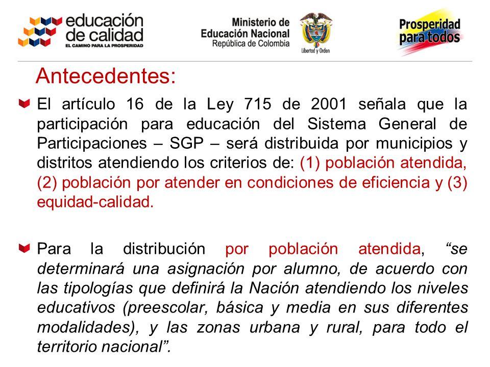 Antecedentes: El artículo 16 de la Ley 715 de 2001 señala que la participación para educación del Sistema General de Participaciones – SGP – será dist