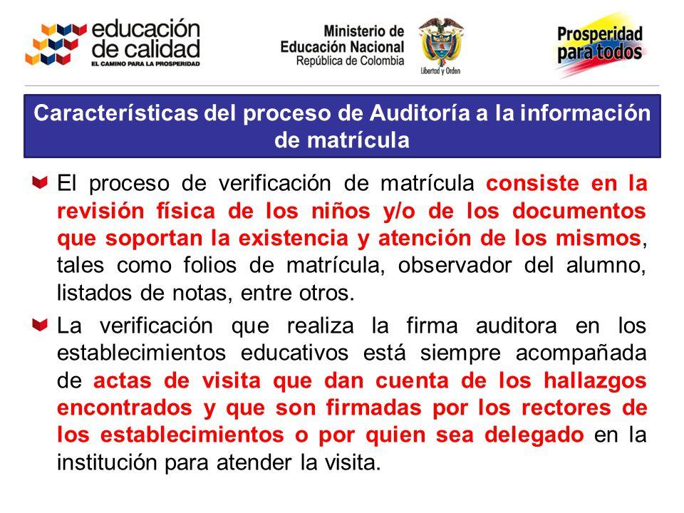 Características del proceso de Auditoría a la información de matrícula El proceso de verificación de matrícula consiste en la revisión física de los n