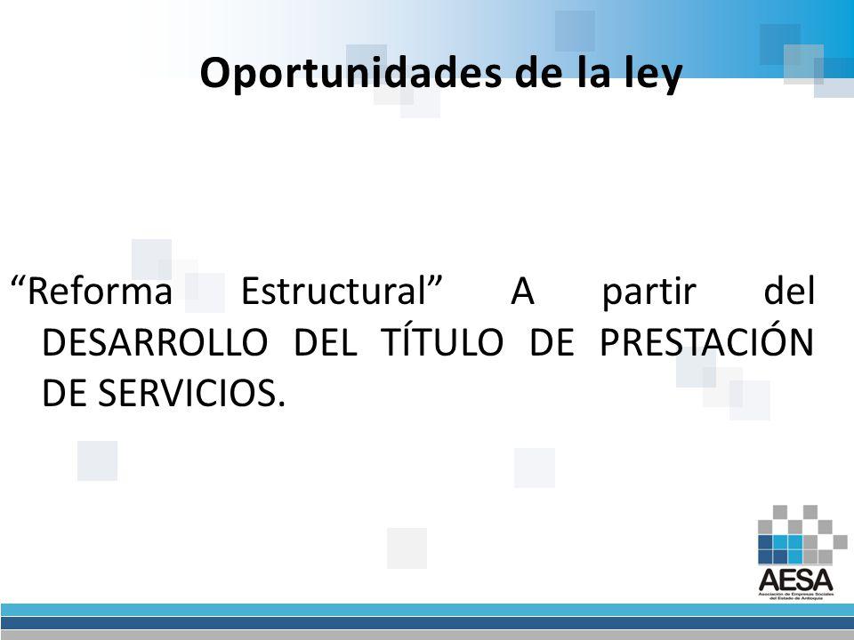 Oportunidades de la ley Reforma Estructural A partir del DESARROLLO DEL TÍTULO DE PRESTACIÓN DE SERVICIOS.