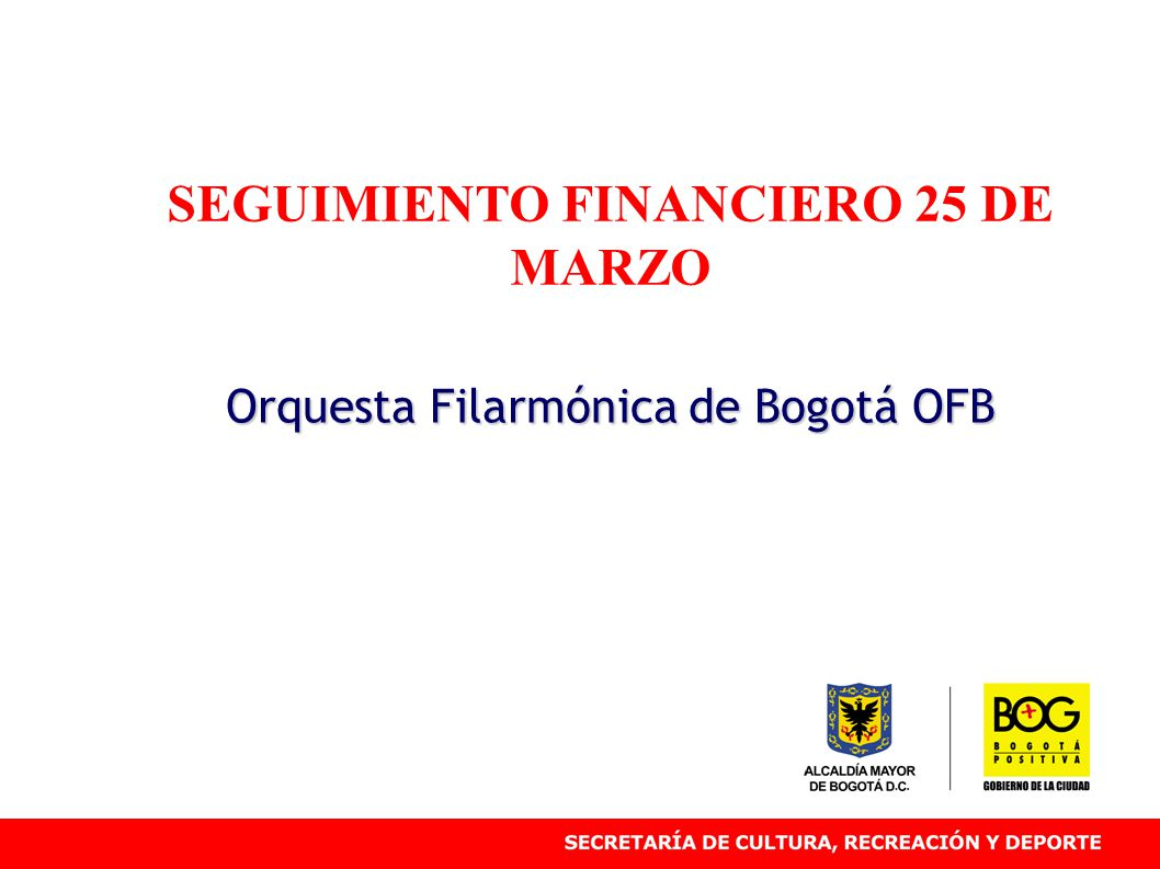 SEGUIMIENTO FINANCIERO 25 DE MARZO Orquesta Filarmónica de Bogotá OFB
