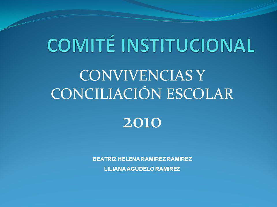 CONVIVENCIAS Y CONCILIACIÓN ESCOLAR 2010 BEATRIZ HELENA RAMIREZ RAMIREZ LILIANA AGUDELO RAMIREZ