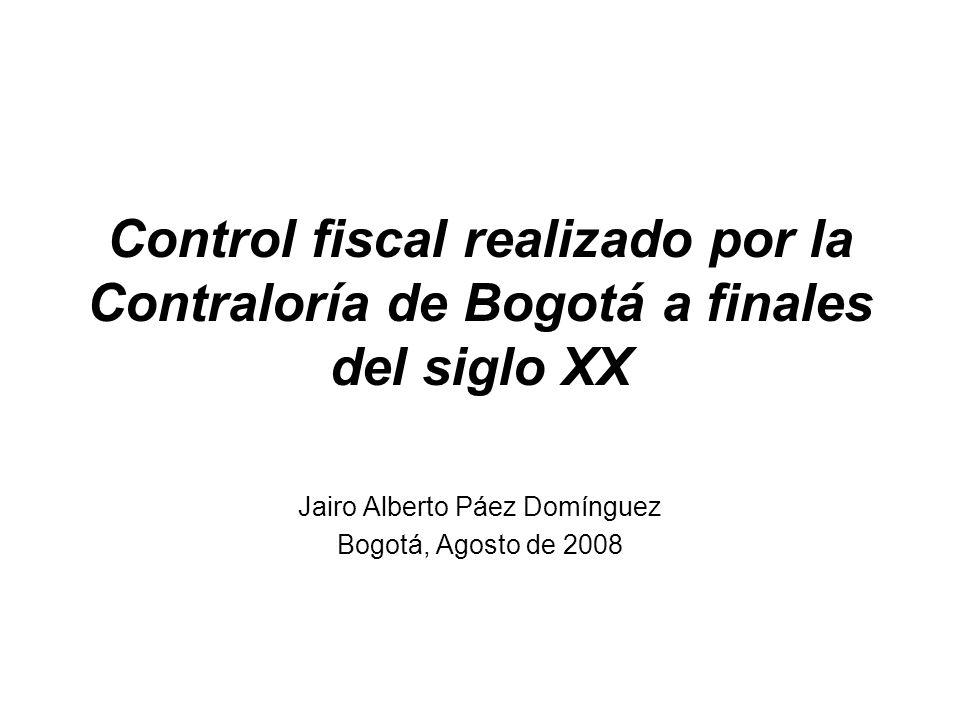 Control fiscal realizado por la Contraloría de Bogotá a finales del siglo XX Marco legal Aspectos generales del control fiscal desarrolladoAspectos generales del control fiscal desarrollado Esquema general del proceso de evaluaciónEsquema general del proceso de evaluación