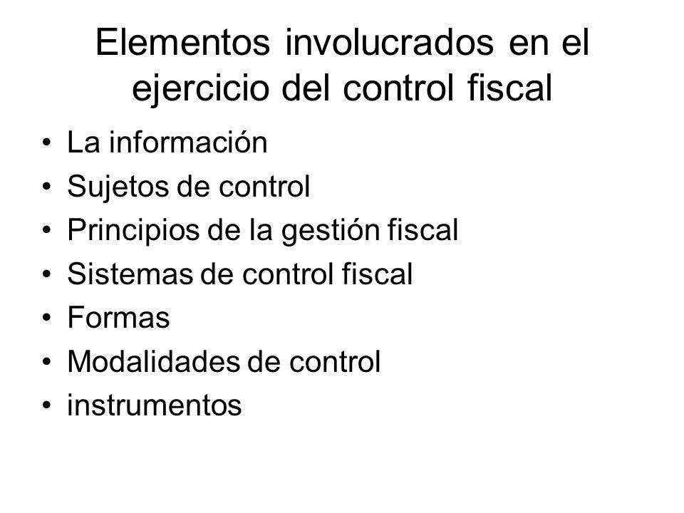Elementos involucrados en el ejercicio del control fiscal La información Sujetos de control Principios de la gestión fiscal Sistemas de control fiscal