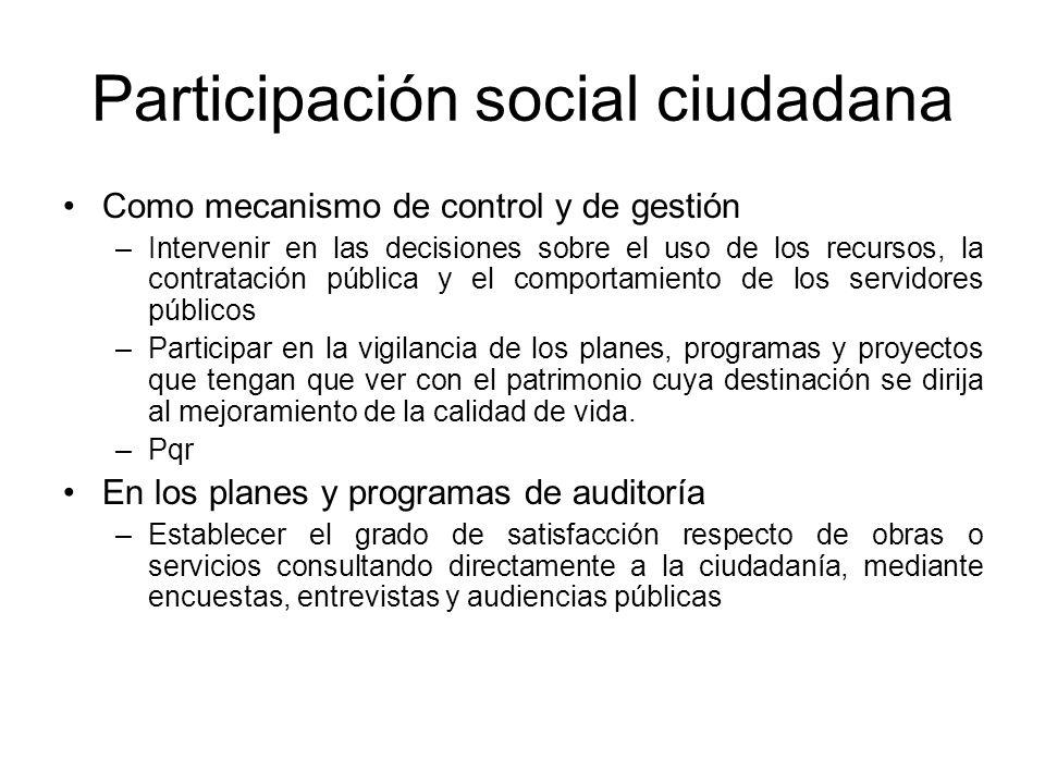Participación social ciudadana Como mecanismo de control y de gestión –Intervenir en las decisiones sobre el uso de los recursos, la contratación públ