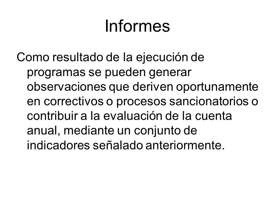 Informes Como resultado de la ejecución de programas se pueden generar observaciones que deriven oportunamente en correctivos o procesos sancionatorio
