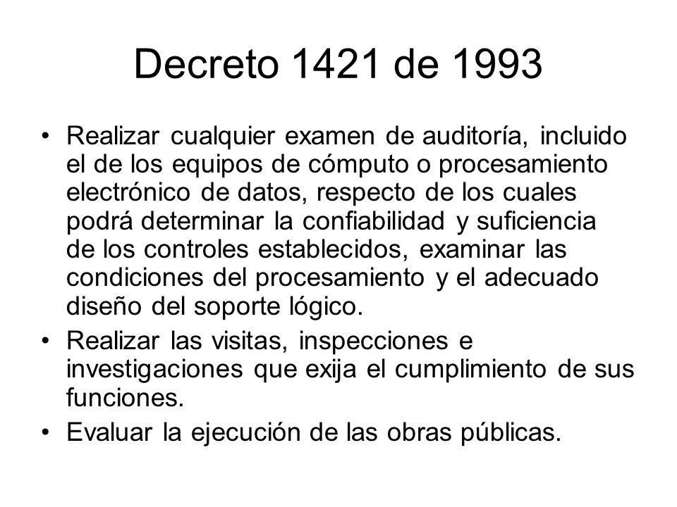 Decreto 1421 de 1993 Realizar cualquier examen de auditoría, incluido el de los equipos de cómputo o procesamiento electrónico de datos, respecto de l