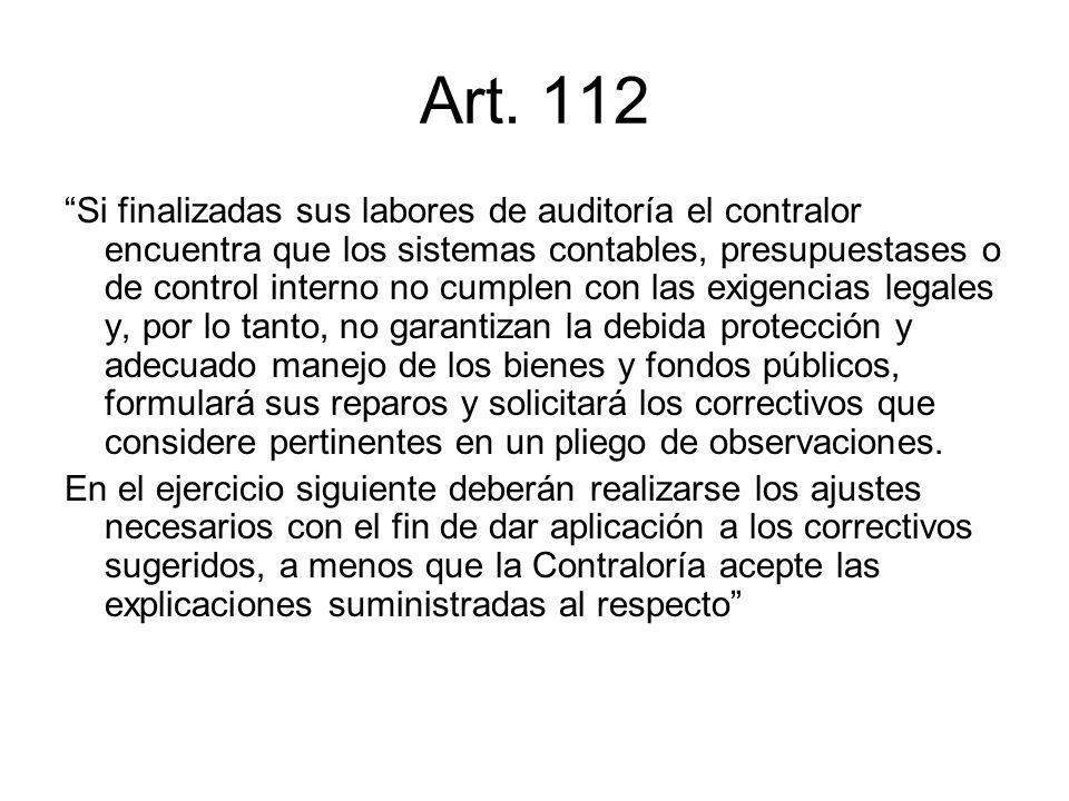 Art. 112 Si finalizadas sus labores de auditoría el contralor encuentra que los sistemas contables, presupuestases o de control interno no cumplen con