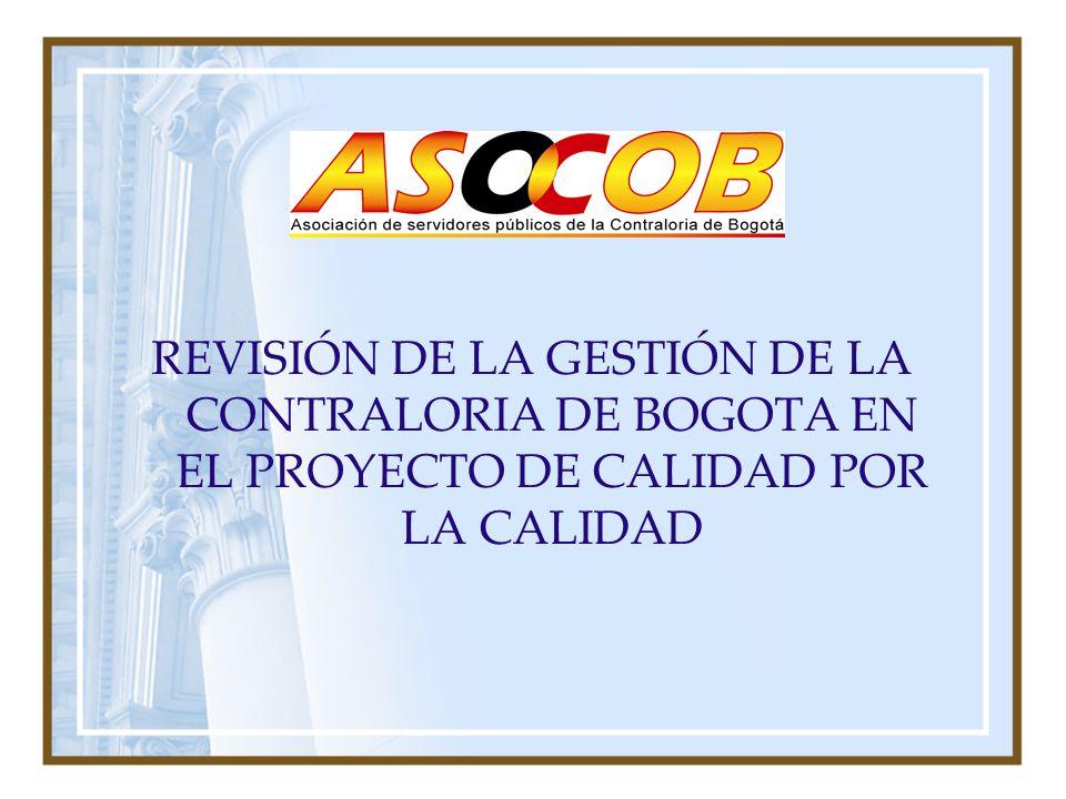 REVISIÓN DE LA GESTIÓN DE LA CONTRALORIA DE BOGOTA EN EL PROYECTO DE CALIDAD POR LA CALIDAD