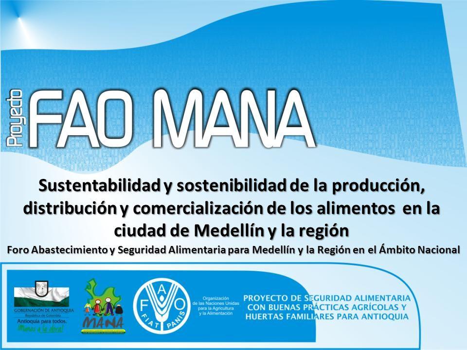 Foro Abastecimiento y Seguridad Alimentaria para Medellín y la Región en el Ámbito Nacional Sustentabilidad y sostenibilidad de la producción, distrib