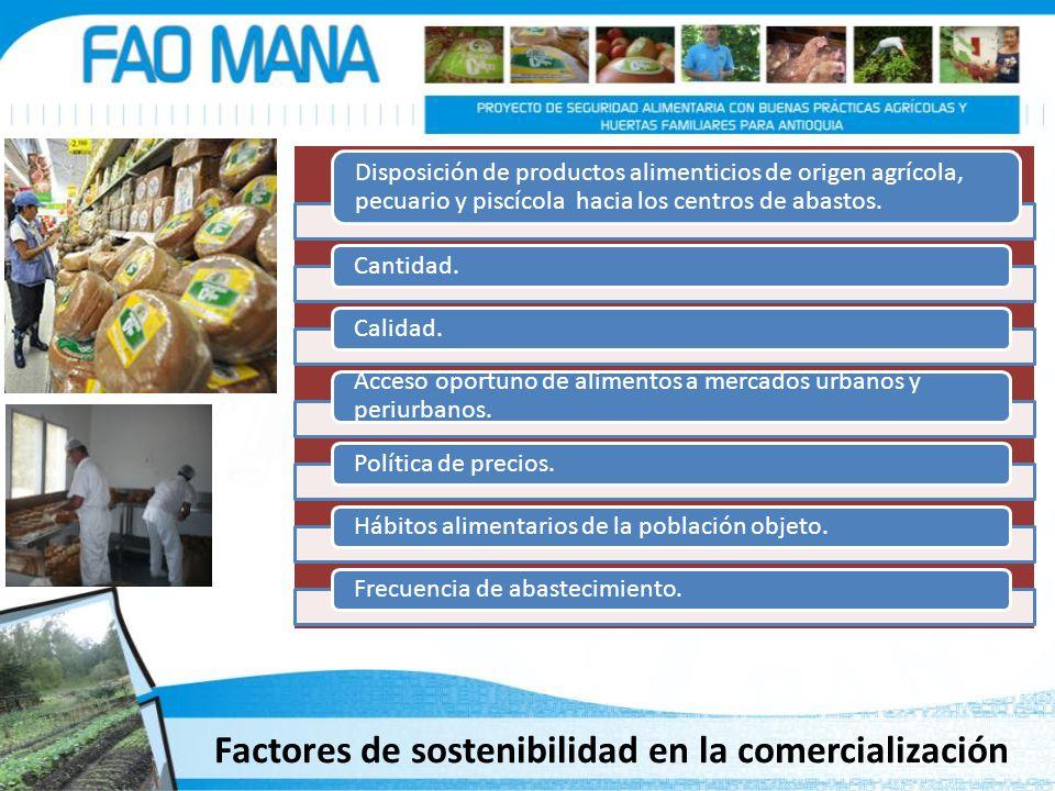 Factores de sostenibilidad en la comercialización Disposición de productos alimenticios de origen agrícola, pecuario y piscícola hacia los centros de