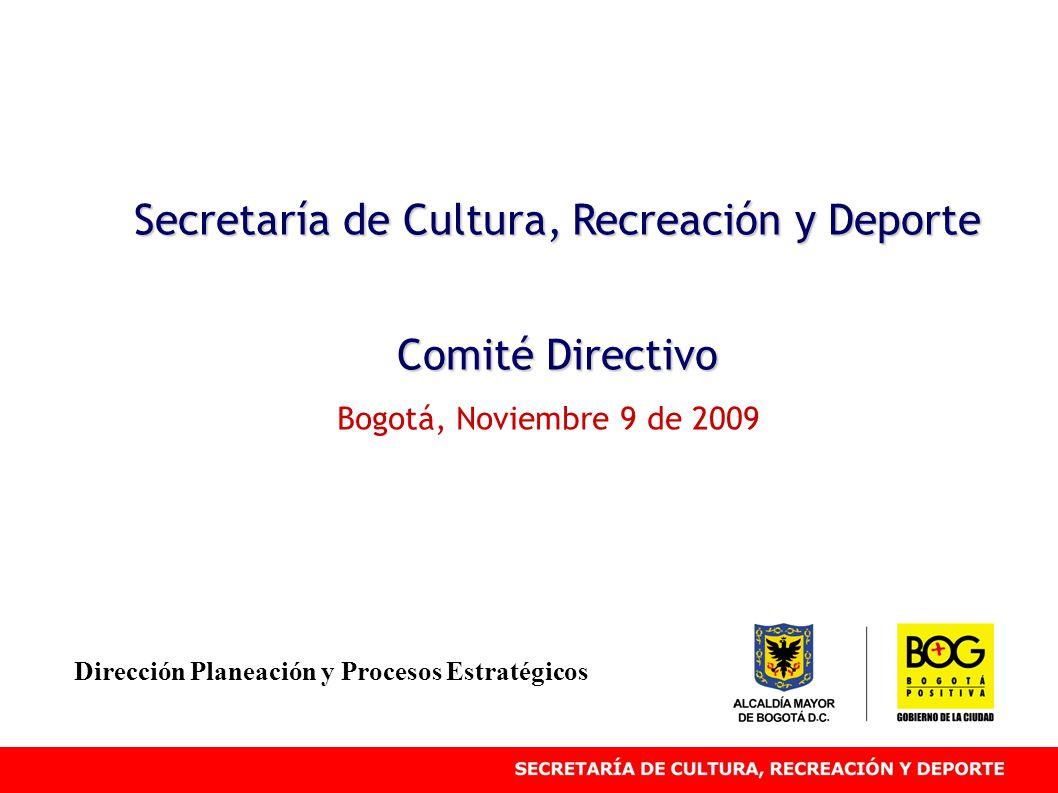 Secretaría de Cultura, Recreación y Deporte Comité Directivo Bogotá, Noviembre 9 de 2009 Dirección Planeación y Procesos Estratégicos