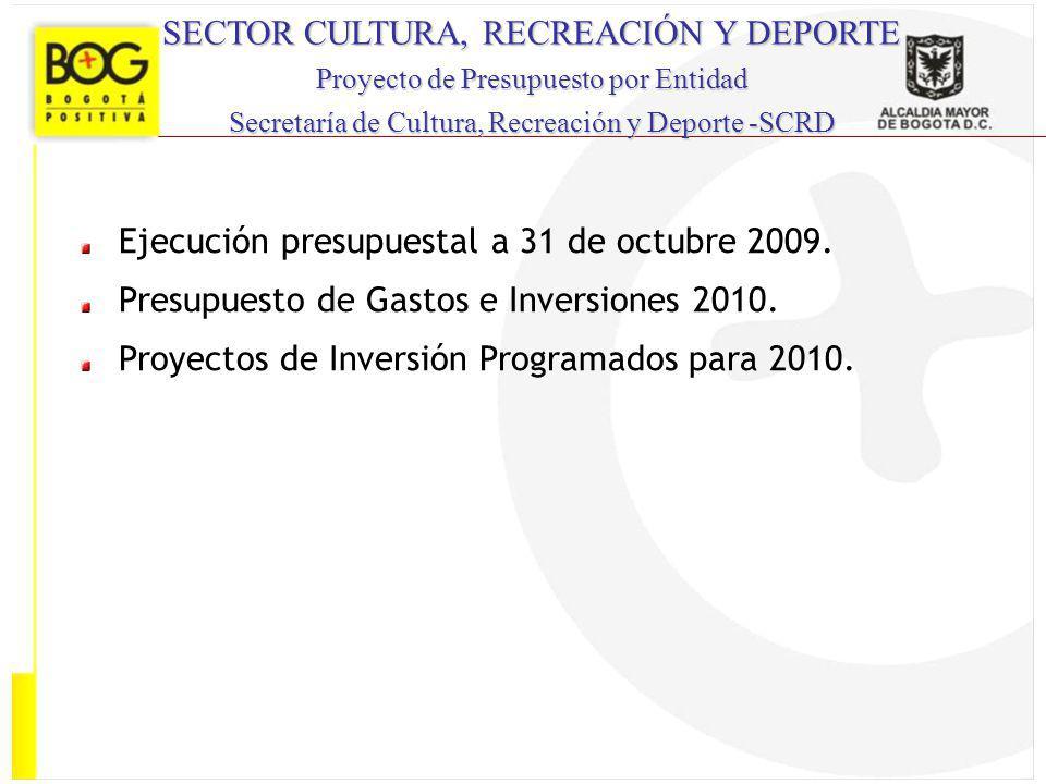 Ejecución presupuestal a 31 de octubre 2009. Presupuesto de Gastos e Inversiones 2010. Proyectos de Inversión Programados para 2010. SECTOR CULTURA, R
