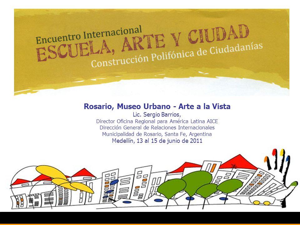 Rosario, Museo Urbano - Arte a la Vista Lic. Sergio Barrios, Director Oficina Regional para América Latina AICE Dirección General de Relaciones Intern
