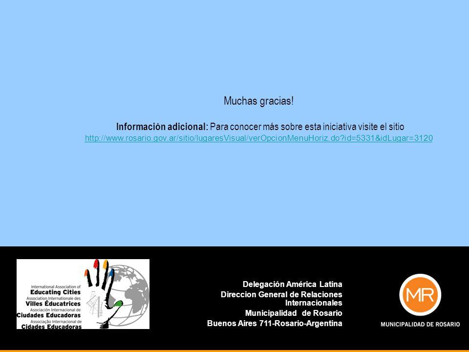 Muchas gracias! Información adicional: Para conocer más sobre esta iniciativa visite el sitio http://www.rosario.gov.ar/sitio/lugaresVisual/verOpcionM