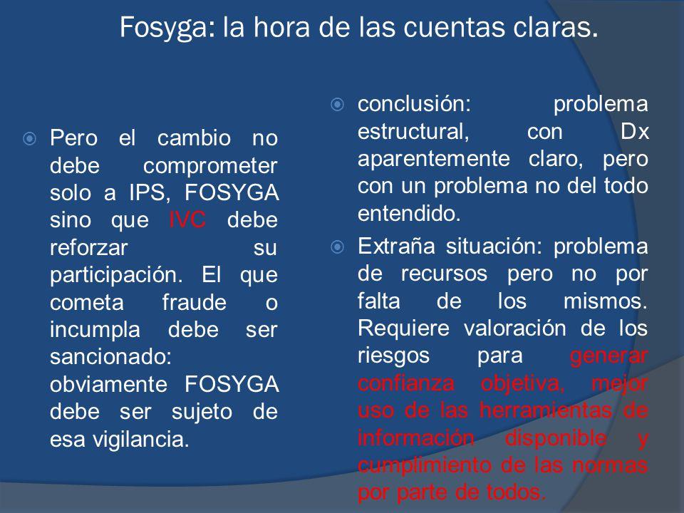 Fosyga: la hora de las cuentas claras. Pero el cambio no debe comprometer solo a IPS, FOSYGA sino que IVC debe reforzar su participación. El que comet