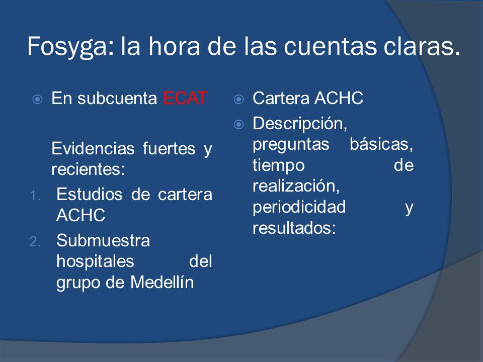 Fosyga: la hora de las cuentas claras. En subcuenta ECAT Evidencias fuertes y recientes: 1. Estudios de cartera ACHC 2. Submuestra hospitales del grup