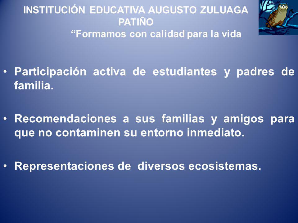 INSTITUCIÓN EDUCATIVA AUGUSTO ZULUAGA PATIÑO Formamos con calidad para la vida Participación activa de estudiantes y padres de familia. Recomendacione