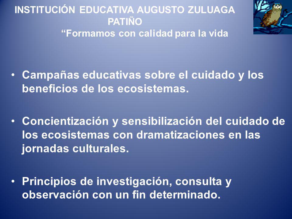 INSTITUCIÓN EDUCATIVA AUGUSTO ZULUAGA PATIÑO Formamos con calidad para la vida Campañas educativas sobre el cuidado y los beneficios de los ecosistema