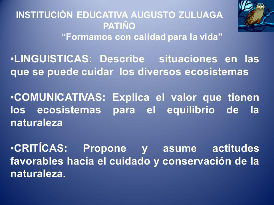 LINGUISTICAS: Describe situaciones en las que se puede cuidar los diversos ecosistemas COMUNICATIVAS: Explica el valor que tienen los ecosistemas para