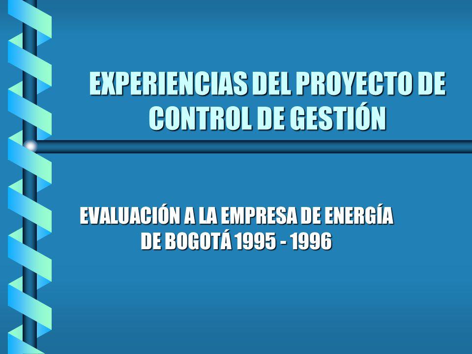 EXPERIENCIAS DEL PROYECTO DE CONTROL DE GESTIÓN EVALUACIÓN A LA EMPRESA DE ENERGÍA DE BOGOTÁ 1995 - 1996