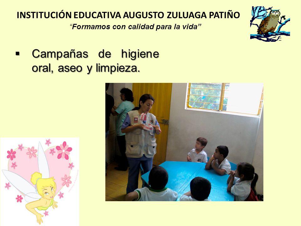 Campañas de higiene oral, aseo y limpieza. Campañas de higiene oral, aseo y limpieza. INSTITUCIÓN EDUCATIVA AUGUSTO ZULUAGA PATIÑO Formamos con calida