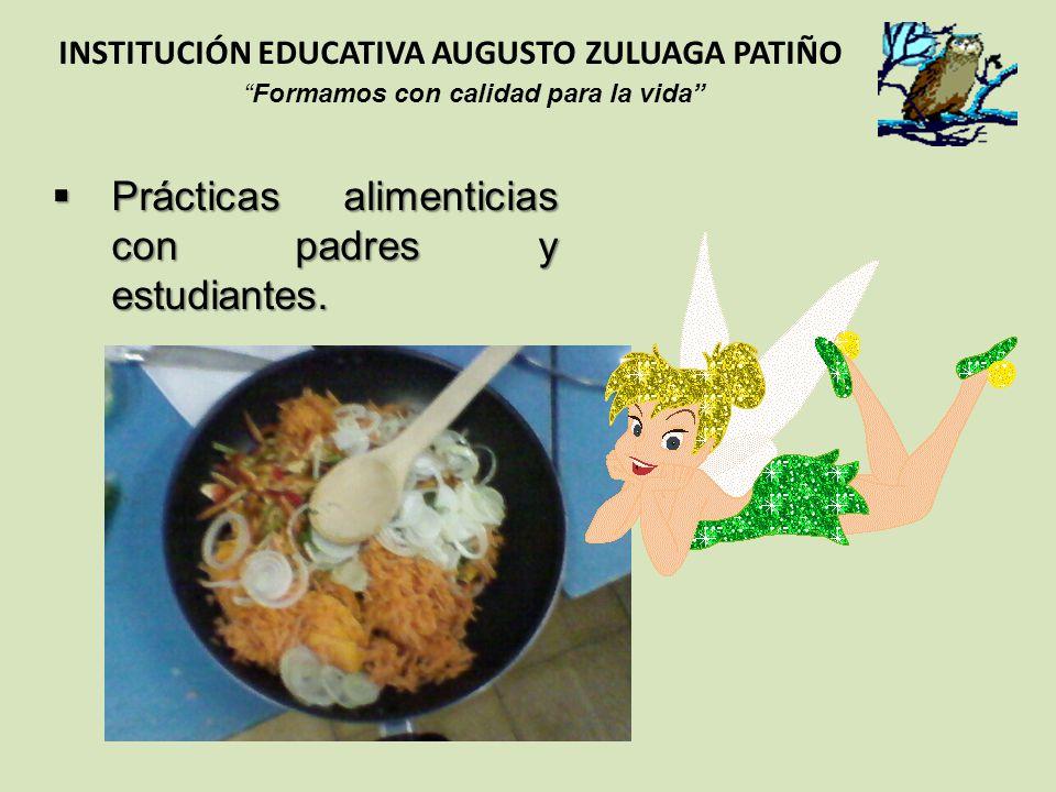 Prácticas alimenticias con padres y estudiantes. Prácticas alimenticias con padres y estudiantes. INSTITUCIÓN EDUCATIVA AUGUSTO ZULUAGA PATIÑO Formamo