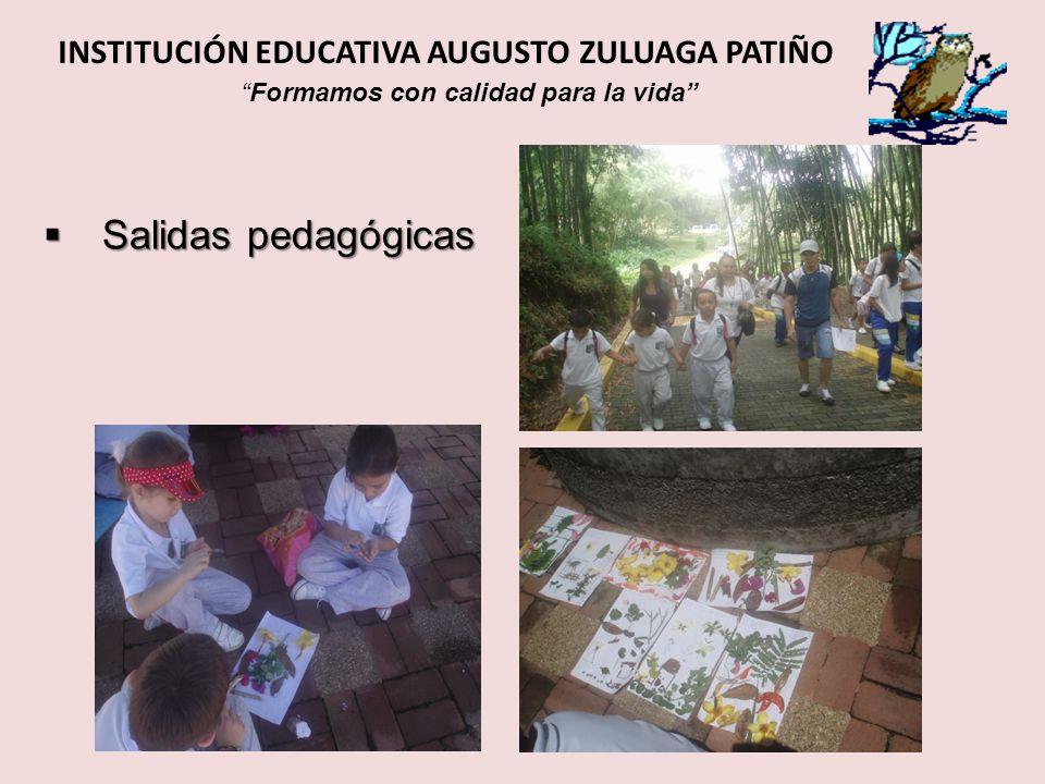Salidas pedagógicas Salidas pedagógicas INSTITUCIÓN EDUCATIVA AUGUSTO ZULUAGA PATIÑO Formamos con calidad para la vida