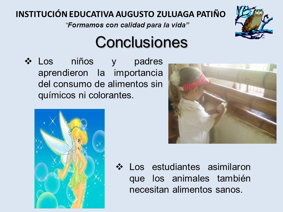 Conclusiones Los niños y padres aprendieron la importancia del consumo de alimentos sin químicos ni colorantes. INSTITUCIÓN EDUCATIVA AUGUSTO ZULUAGA