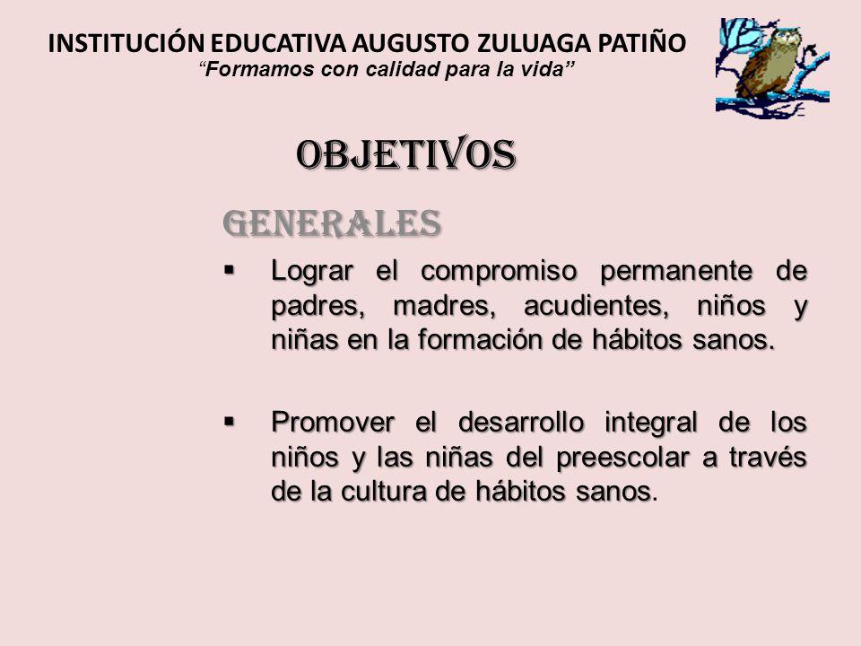 Objetivos Generales Lograr el compromiso permanente de padres, madres, acudientes, niños y niñas en la formación de hábitos sanos. Lograr el compromis