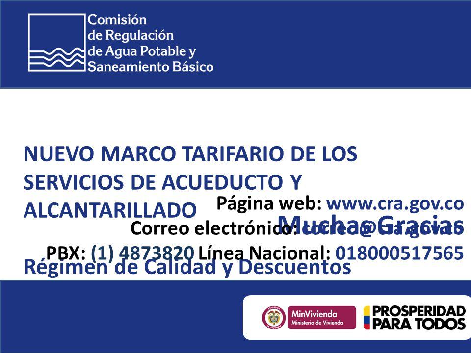 NUEVO MARCO TARIFARIO DE LOS SERVICIOS DE ACUEDUCTO Y ALCANTARILLADO Régimen de Calidad y Descuentos Muchas Gracias Página web: www.cra.gov.co Correo