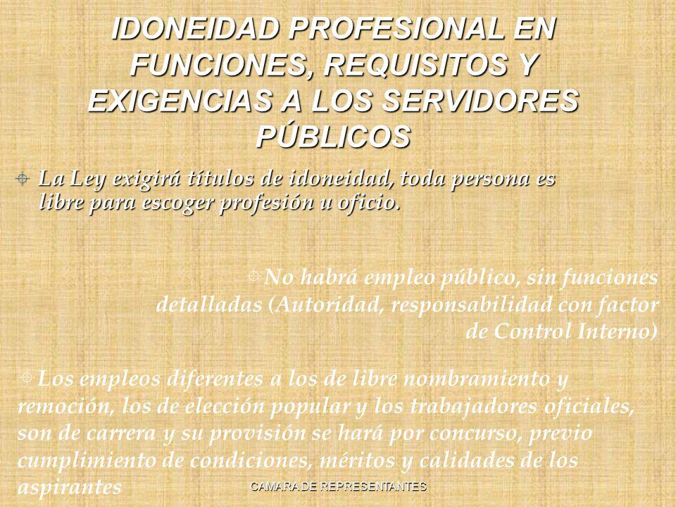 IDONEIDAD PROFESIONAL EN FUNCIONES, REQUISITOS Y EXIGENCIAS A LOS SERVIDORES PÚBLICOS La Ley exigirá títulos de idoneidad, toda persona es libre para